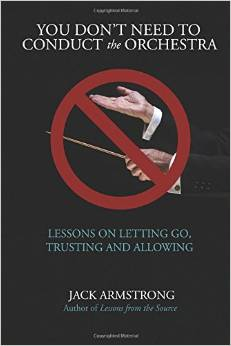 You Don't Need to Conduct the Orchestra!: Lessons on Letting Go, Trusting and Allowing