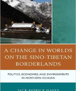 A Change in Worlds on the Sino-Tibetan Borderlands: Politics, Economies, and Environments in Northern Sichuan
