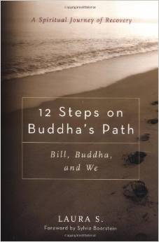 12 Steps on Buddha's Path: Bill, Buddha, and We: A Spiritual Journey of Recovery