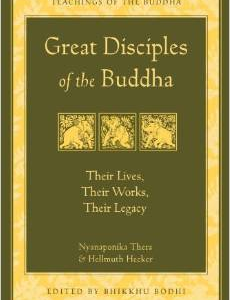 Great Disciples of the Buddha: Their Lives, Their Works. Their Legacy