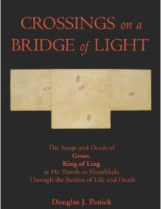 Crossings on a Bridge of Light: The Songs and Deeds of Gesar, King of Ling as He Travels to Shambhala Through the Realms of Life and Death
