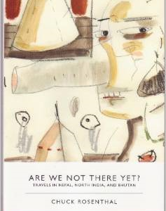 Are We Not There Yet?: Travels in Nepal, North India, and Bhutan