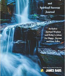 Addiction Recovery and Spiritual Success Journal: Includes: Ancient Wisdom and Today's Jokes for Happy, Joyous and Free Folks