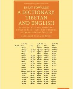 Essay Towards a Dictionary, Tibetan and English: Prepared, with the Assistance of Bande Sangs-Rgyas Phun-Tshogs, a Learned Lama of Zangskar
