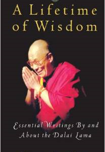 A Lifetime of Wisdom: Essential Writings by and about the Dalai Lama