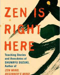 Zen Is Right Here: Teaching Stories and Anecdotes of Shunryu Suzuki