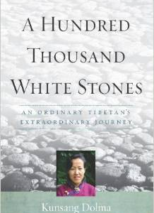 A Hundred Thousand White Stones: An Ordinary Tibetan's Extraordinary Journey