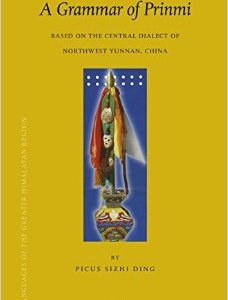 A Grammar of Prinmi: Based on the Central Dialect of Northwest Yunnan, China